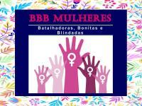 BBB Mulheres – Bonitas, Batalhadoras e Blindadas