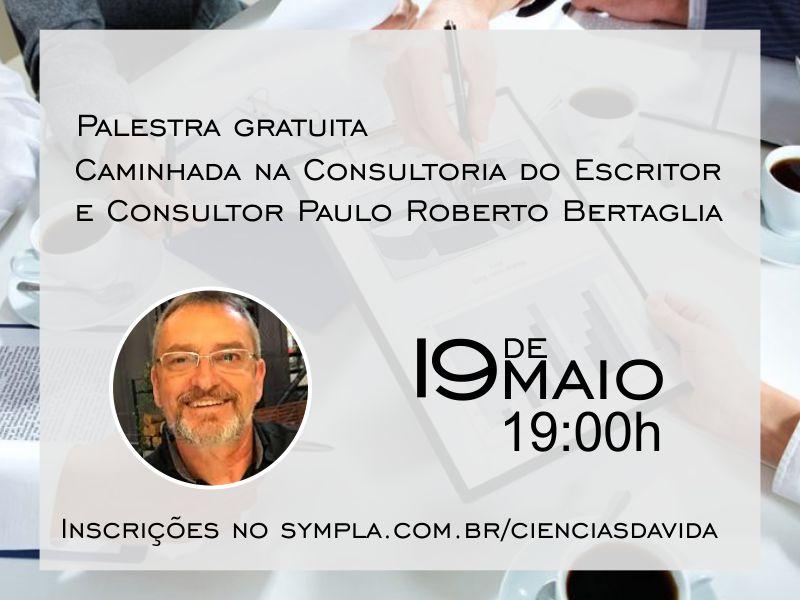 Palestra Caminhada na Consultoria do Escritor e Consultor Paulo Roberto Bertaglia